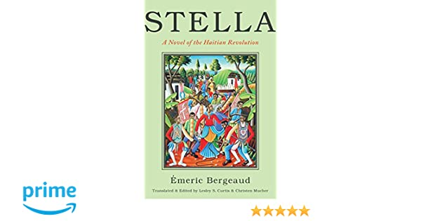 6a3d85aba7177 Stella: A Novel of the Haitian Revolution (America and the Long 19th  Century): Emeric Bergeaud, Lesley S. Curtis, Christen Mucher:  9781479866847: ...