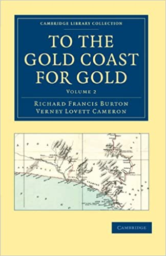 To the Gold Coast for Gold: A Personal Narrative (Cambridge Library Collection - African Studies)