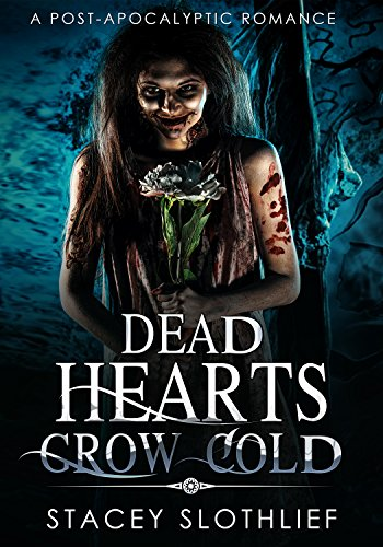 Dead Hearts Grow Cold: A Post-Apocalyptic Novella by [Slothlief, Stacey]