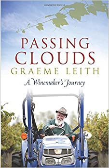 Book Passing Clouds: A Winemaker's Journey by Graeme Leith (2015-06-01)