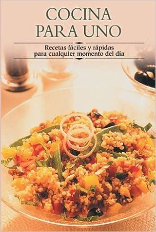 Cocina Para Uno Recetas Faciles Y Rapidas Para Cualquier