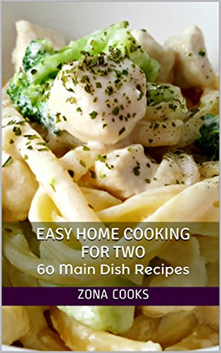 Easy Home Cooking For Two: 60 Main Dish Recipes