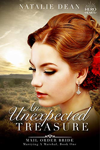 An Unexpected Treasure: Mail Order Bride: Hero Hearts (Marrying a Marshal Book 1) by [Dean, Natalie, Hart, Eveline]