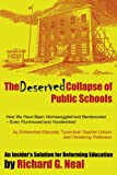 The Deserved Collapse of Public Schools: How We Have Been Hornswoggled and Bamboozled - Even Flummoxed and Hoodwinked - by Entrenched Educrats, Tyrannical Teacher Unions and Pandering Politicians