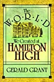 The World We Created at Hamilton High, Gerald Grant, 067496201X