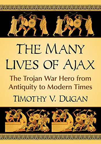 - The Many Lives of Ajax: The Trojan War Hero from Antiquity to Modern Times
