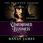 Unfinished Business, Part 1: The McKinnon Legends, Book 2 | Ranay James