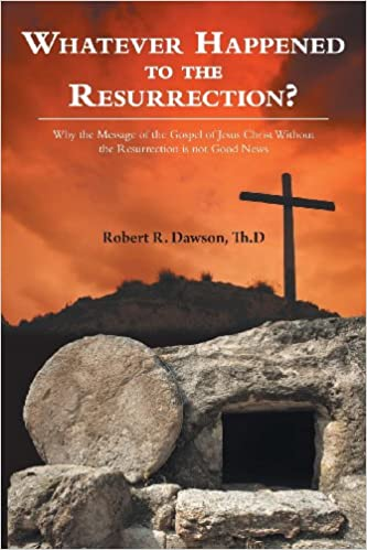 Book Whatever Happened to the Resurrection?: Why the Message of the Gospel of Jesus Christ Without the Resurrection Is Not Good News