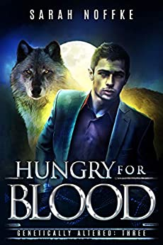 Hungry For Blood: A Science Fiction Paranormal Thriller (A Dream Traveler Series: Genetically Altered Book 3) by [Noffke, Sarah]