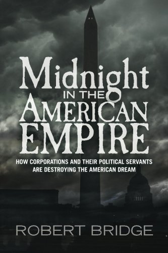Download Midnight in the American Empire: How Corporations and Their Political Servants are Destroying the American Dream pdf epub