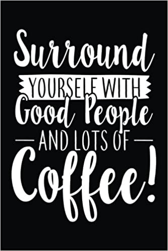 com surround yourself good people and lots of coffee