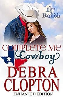 COMPLETE ME, COWBOY Enhanced Edition (Turner Creek Ranch Book 3) by [Clopton, Debra]