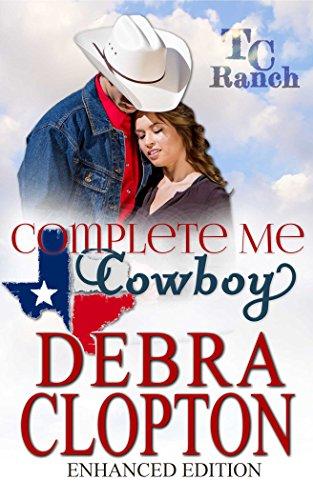 - COMPLETE ME, COWBOY: Enhanced Edition (Turner Creek Ranch Book 3)