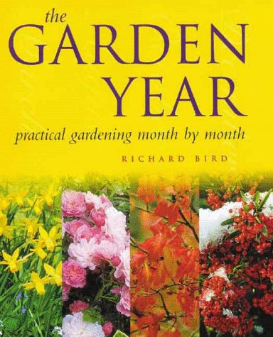 The Garden Year: Practical Gardening Month By Month