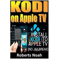 KODI ON Apple TV: Easy Step By Step Instructions on How to Install Latest Kodi 17.3 on Apple TV 4th Gen + Krypton on Amazon Fire Stick TV in less than 15 minutes(streaming devices & TV Guide).