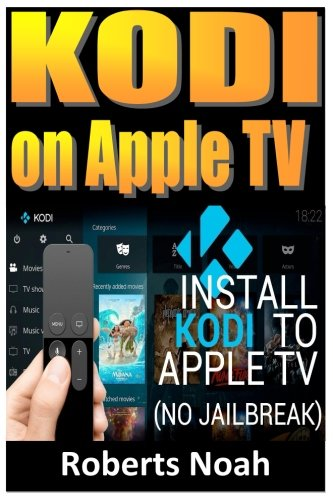 KODI ON Apple TV: Easy Step By Step Instructions on How to Install Latest Kodi 17.3 on Apple TV 4th Gen + Krypton on Amazon Fire Stick TV in less than 15 minutes(streaming devices & TV Guide). by CreateSpace Independent Publishing Platform