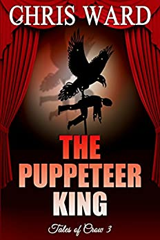 The Puppeteer King (Tales of Crow Book 3) by [Ward, Chris]