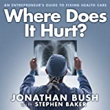 Where Does It Hurt?: An Entrepreneur's Guide to Fixing Health Care