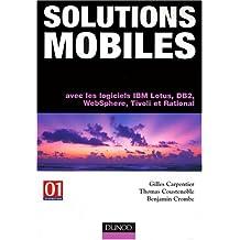 SOLUTIONS MOBILES : AVEC LES LOGICIELS IBM LOTUS DB2 WEBSPHERE TIVOLI ET RATIONAL