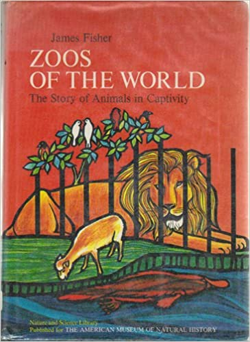 Image result for Zoos of the World; The Story of Animals in Captivity James Fisher