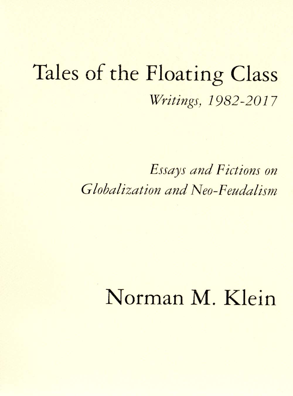 Essay Thesis Examples Tales Of The Floating Class Writings  Essays And Fictions On  Globalization And Neo Feudalism Norman M Klein   Amazoncom Books Sample Essays For High School Students also Essay On Science And Religion Tales Of The Floating Class Writings  Essays And Fictions  Thesis Argumentative Essay