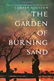 The Garden of Burning Sand, Corban Addison, 1623651298