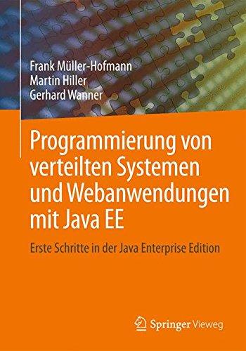 Programmierung von verteilten Systemen und Webanwendungen mit Java EE: Erste Schritte in der Java Enterprise Edition (German Edition) by Springer Vieweg