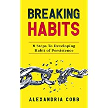 Breaking Habits: 8 Steps to Developing Habit of Persistence