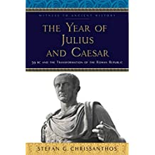 The Year of Julius and Caesar: 59 BC and the Transformation of the Roman Republic (Witness to Ancient History)