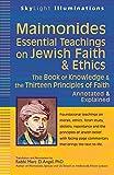 Maimonides_Essential Teachings on Jewish Faith & Ethics: The Book of Knowledge & the Thirteen Principles of Faith_Annotated & Explained (SkyLight Illuminations)