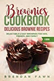 Brownies Cookbook: Delicious Brownie Recipes: Delectable & Easy Brownies for Kids, Friends, and Family (Homemade Brownies Book 1)