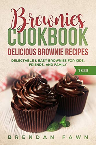 (Brownies Cookbook: Delicious Brownie Recipes: Delectable & Easy Brownies for Kids, Friends, and Family (Homemade Brownies Book 1))