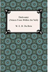By W. E. B. Du Bois Darkwater (Voices from Within the Veil) (Reprint) [Paperback] Paperback
