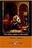The White Ladies of Worcester, Florence L. Barclay, 1406508349