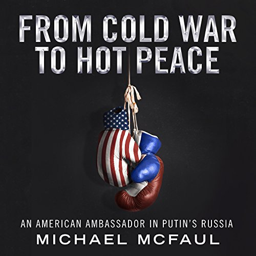 From Cold War to Hot Peace: An American Ambassador in Putins Russia