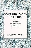 Constitutional Cultures, Robert F. Nagel, 0520082788