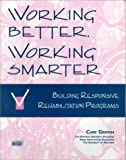 img - for Working Better, Working Smarter: Building Responsive Rehabilitation Programs book / textbook / text book