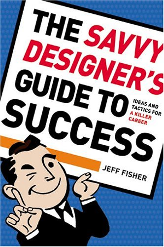 Savvy Designer's Guide To Success, by Jeff Fisher