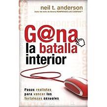 Gna La Batalla Interior Pasos Realistas Para Vencer Las Fortalezas Sexuales Winning The Battle Within Spanish Edition