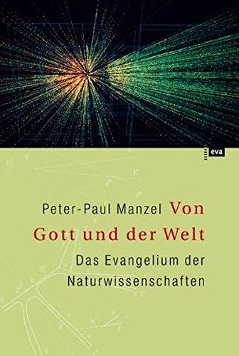 Von Gott und der Welt. Das Evangelium der Naturwissenschaften Gebundenes Buch – 2002 Peter P Manzel 3434505415 Populäre Schriften Religion