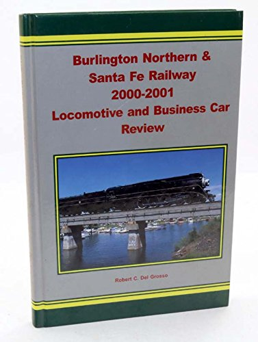 BURLINGTON NORTHERN AND SANTA FE RAILWAY 2000-2001 LOCOMOTIVE AND BUSINESS CAR REVIEW ebook