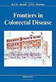 Frontiers in Colorectal Disease, R. C. G. Russell, James P. S. Thomson, 040701280X