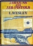 Air Guns and Air Pistols, L. Wesley, 0498020428