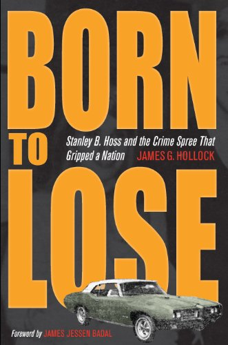 Born to Lose: Stanley B. Hoss and the Crime Spree That Gripped a Nation (Born To Lose Memoirs Of A Compulsive Gambler)