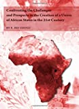 Confronting the Challenges and Prospects in the Creation of a Union of African States in the 21st Century, Ike E. Udogu, 1443819786