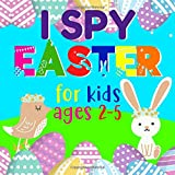 I Spy Easter for Kids Ages 2-5: A Fun Activity and Guessing Game for Toddlers, Preschoolers and Kindergarteners (Easter Gift Picture Puzzle Book For Boys and Girls 2-5 years old)