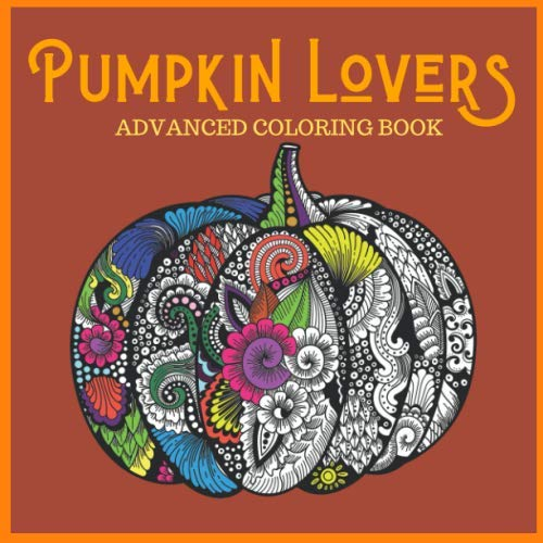 Halloween Pumpkin Artwork (Pumpkin Lovers Advanced Coloring Book: Everything Pumpkins Artwork Pages for Stress Relief, Meditation, Serenity and Relaxation for Ages 8 to)