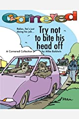 Cornered / Try not to bite his head off: A Cornered Collection by Mike Baldwin Paperback
