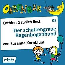 Der schattengraue Regenbogenhund (Ohrenbär 5) Hörbuch von Susanne Kornblum Gesprochen von: Cathlen Gawlich