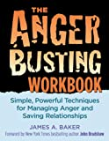 The Anger Busting Workbook: Simple, Powerful Techniques for Managing Anger & Saving Relationships